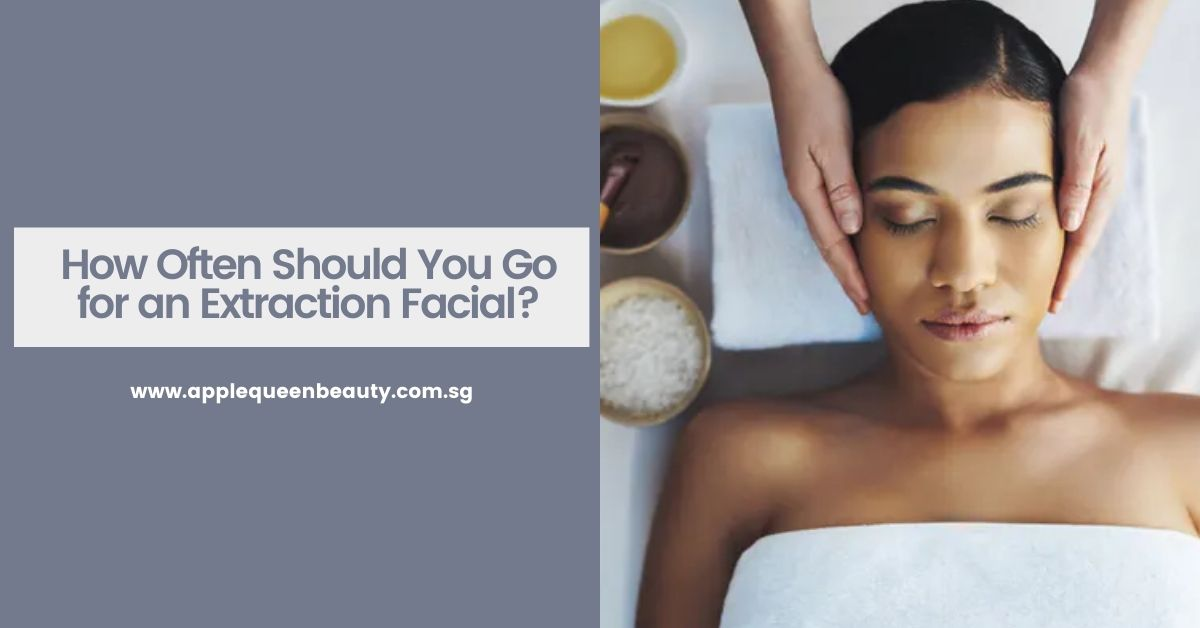 How Often Should You Go For an Extraction Facial?